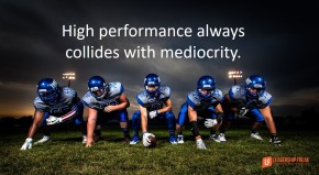 high-performance-always-collides-with-mediocrity
