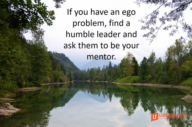 if-you-have-an-ego-problem-find-a-humble-leader-and-ask-them-to-be-your-mentor