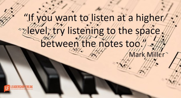 if-you-want-to-listen-at-a-higher-level-try-listening-to-the-space-between-the-notes-too