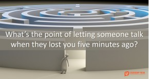 whats-the-point-of-letting-someone-talk-when-they-lost-you-five-minutes-ago