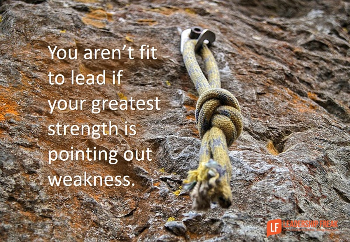 you aren t fit to lead if your greatest strength is seeing you aren t fit to lead if your greatest strength is seeing weakness leadership freak