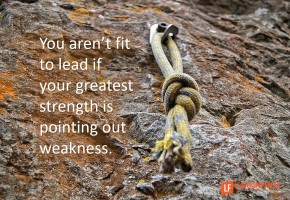 you-arent-fit-to-lead-if-your-greatest-strength-is-pointing-out-weakness