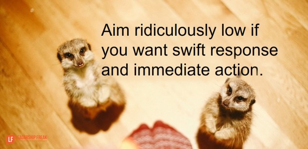 aim-rediculously-low-if-you-want-swift-response-and-immediate-action