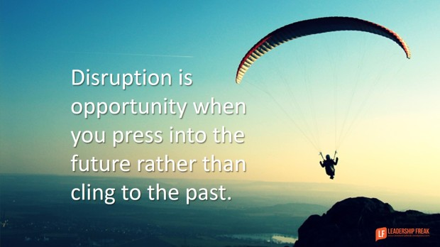 distruption-is-opportunity-when-you-press-into-the-future-rather-than-cling-to-the-past