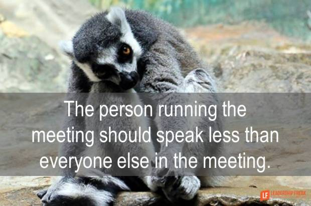 the-person-running-the-meeting-should-speak-less-than-everyone-else-in-the-meetings