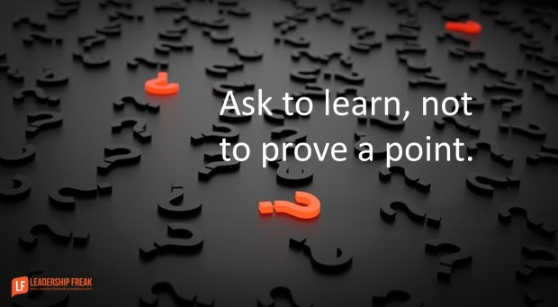 ask to learn not to prove a point
