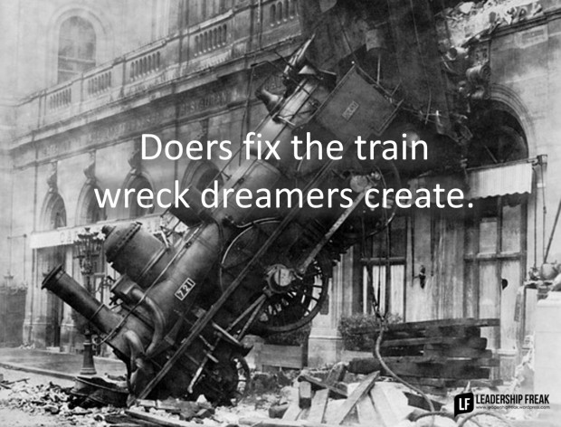 doers fix the train wreck dreamers create.