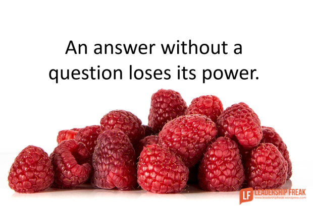an answer without a question loses its power