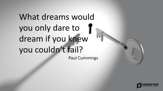 What dreams would you only dare to dream if you knew you couldn_t fail