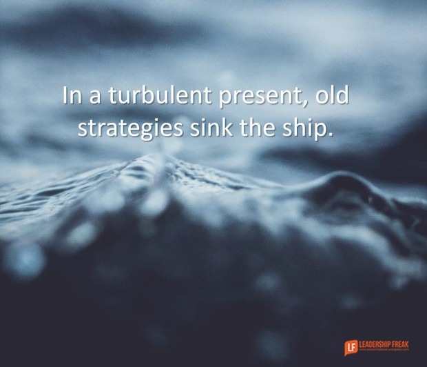 in a turbulent presnt old strategies sink the ship