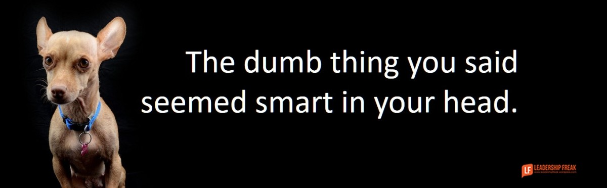 It Sounded Smart In Your Head And Dumb When You Said It