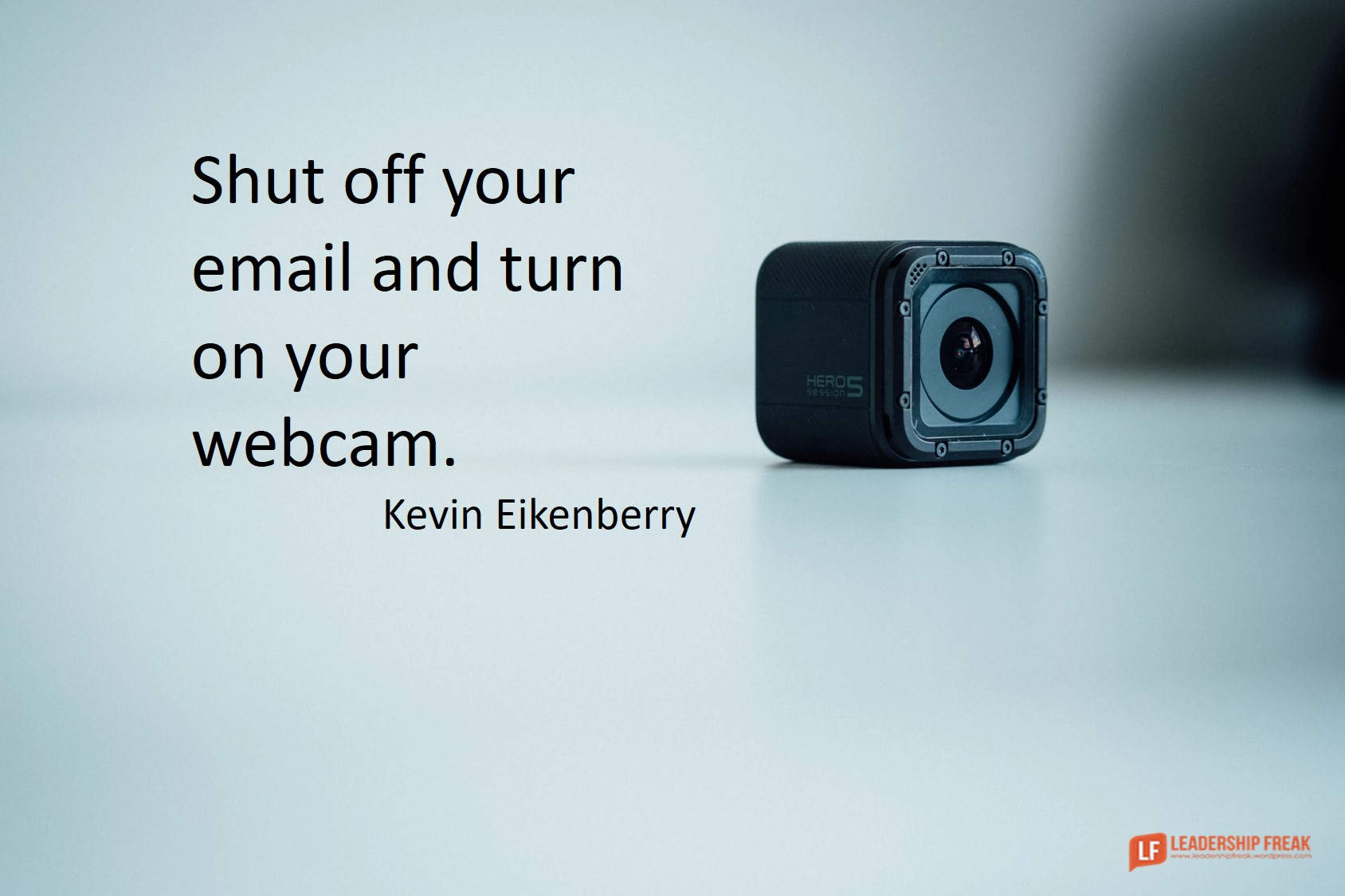 Shut Off Your Email and Turn On Your Webcam | Leadership Freak