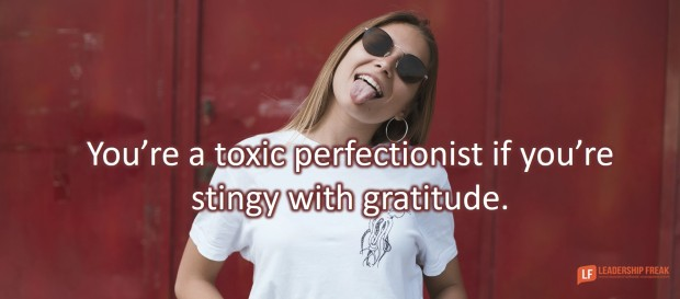 you're a toxic perfectionist if you're stingy with gratitude