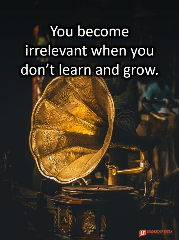 you become irrelevant when you don't learn and grow