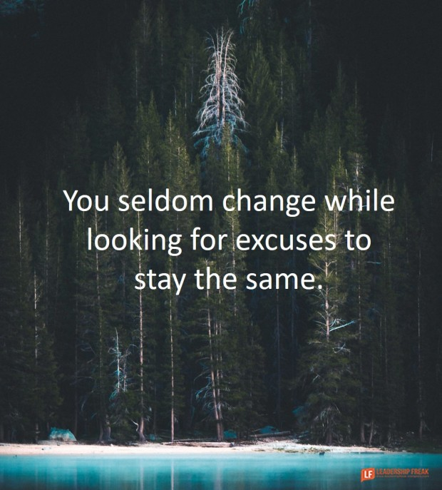 you seldom change while looking for excuses to stay the same