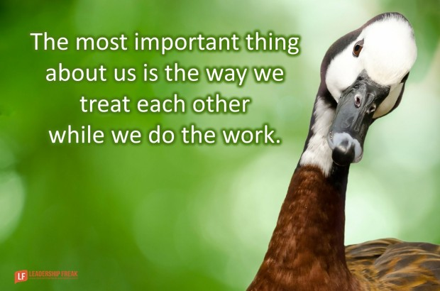 the most important thing about us is the way we treat each other while we do the work