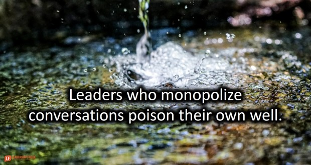 leaders who monopolize conversations poison their own well