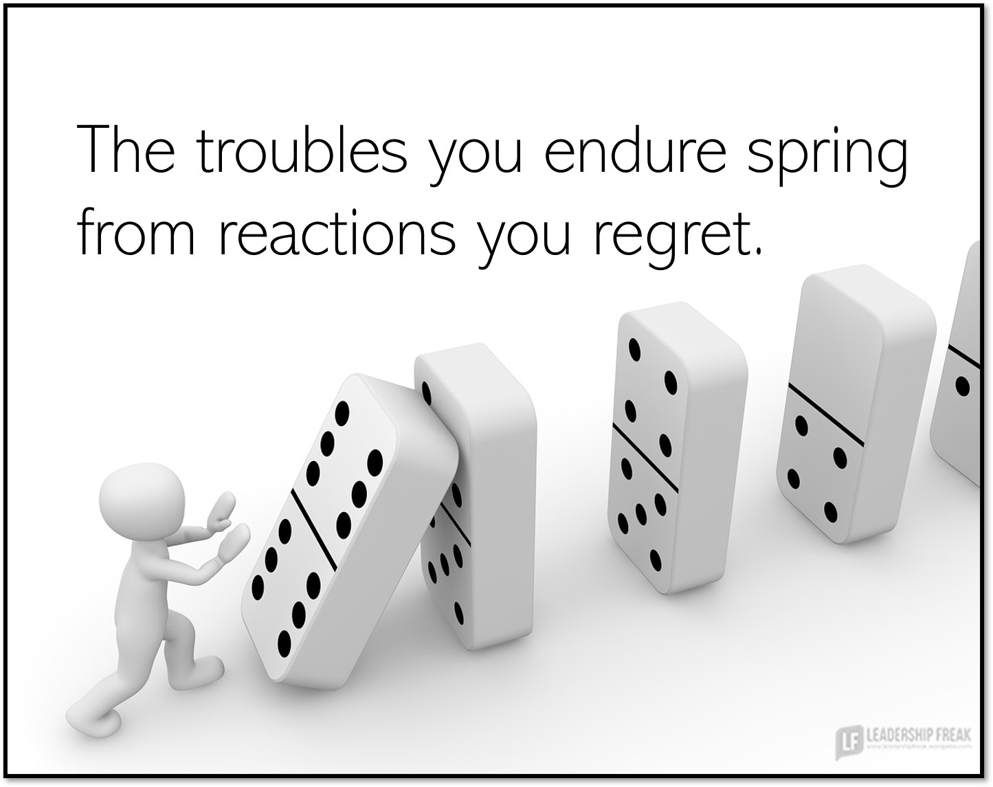 The Troubles You Endure Spring From Reactions You Regret