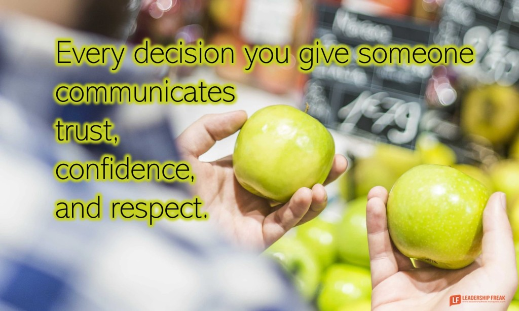 Green apples  Every decision you give someone communicates trust, confidence, and respect.