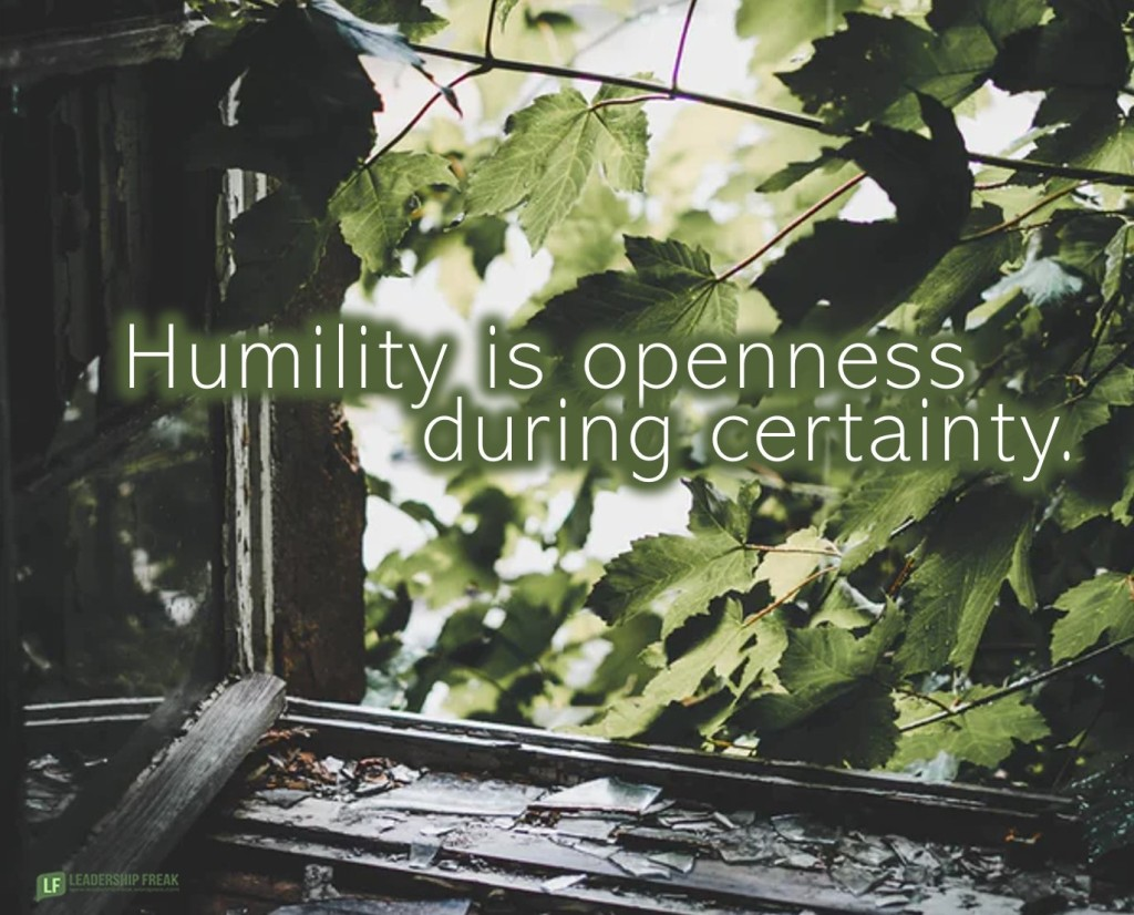 Broken window.  Humility is openness during certainty.