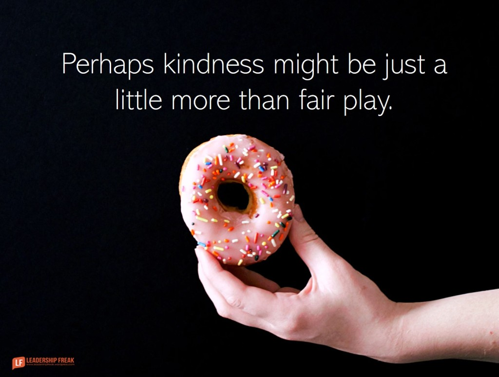 Donut  Perhaps kindness might be just a little more than fair play.