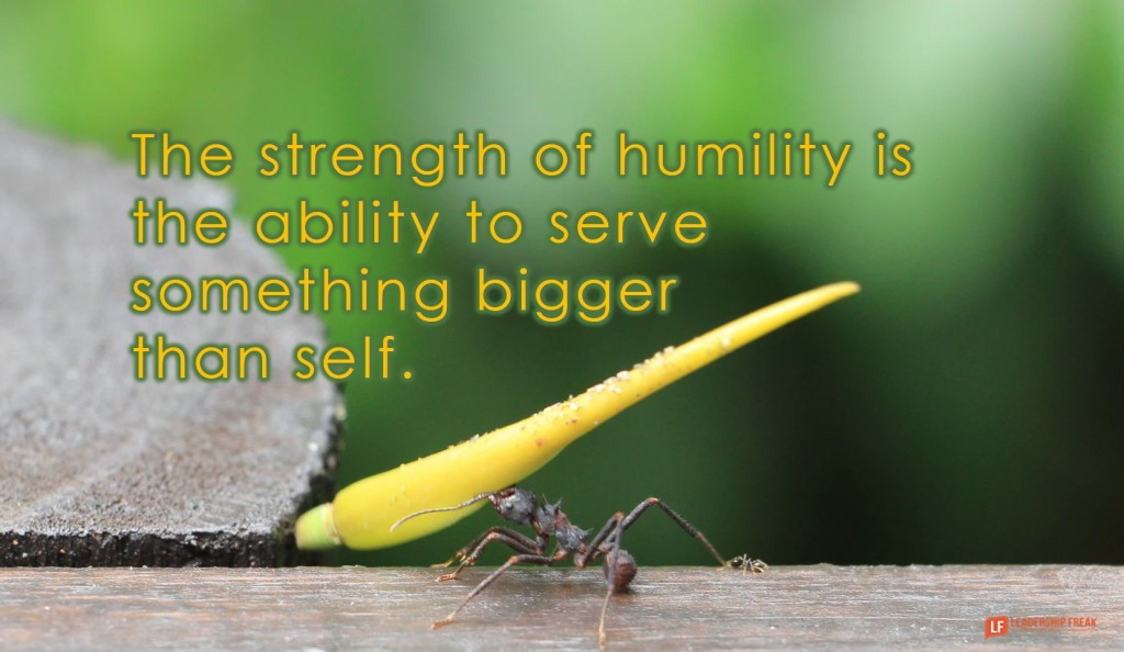 Ant carrying something big.  The strength of humility is the ability to serve something bigger than self.