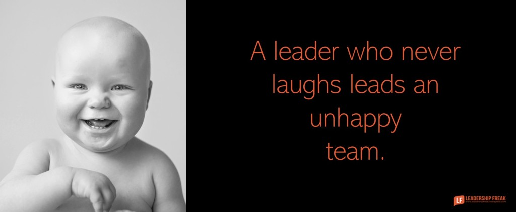 Laughing baby.  A leader who never laughs leads an unhappy team.