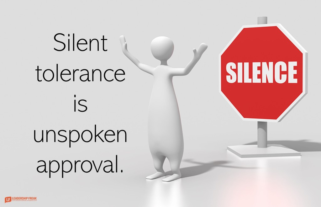 Silence  Silent tolerance is unspoken approval.