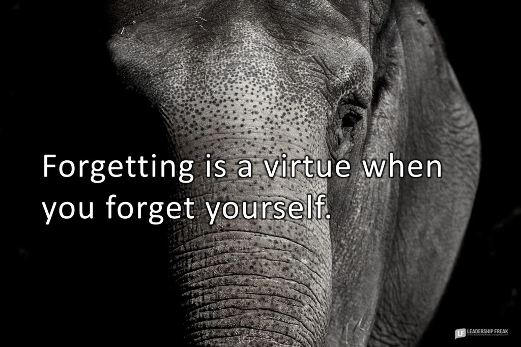 Elephant  Forgetting is a virtue when you forget yourself.