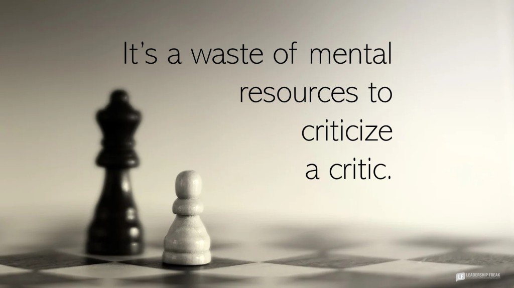 Chess pieces.  It's a waste of mental resources to criticize a critic.