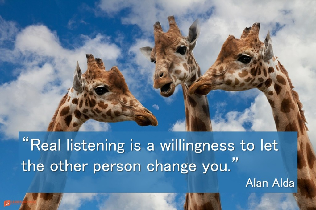 Giraffes talking.  Real listening is a willingness to let the other person change you.
