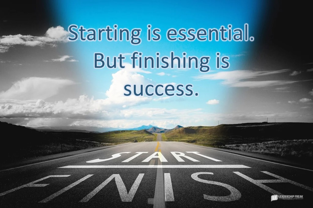 Start and finish line.  Starting is essential. But finishing is success.
