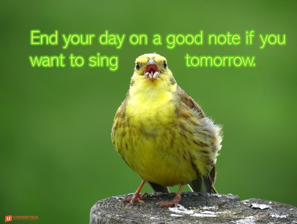 Song bird  End your day on a good note if you want to sing tomorrow.