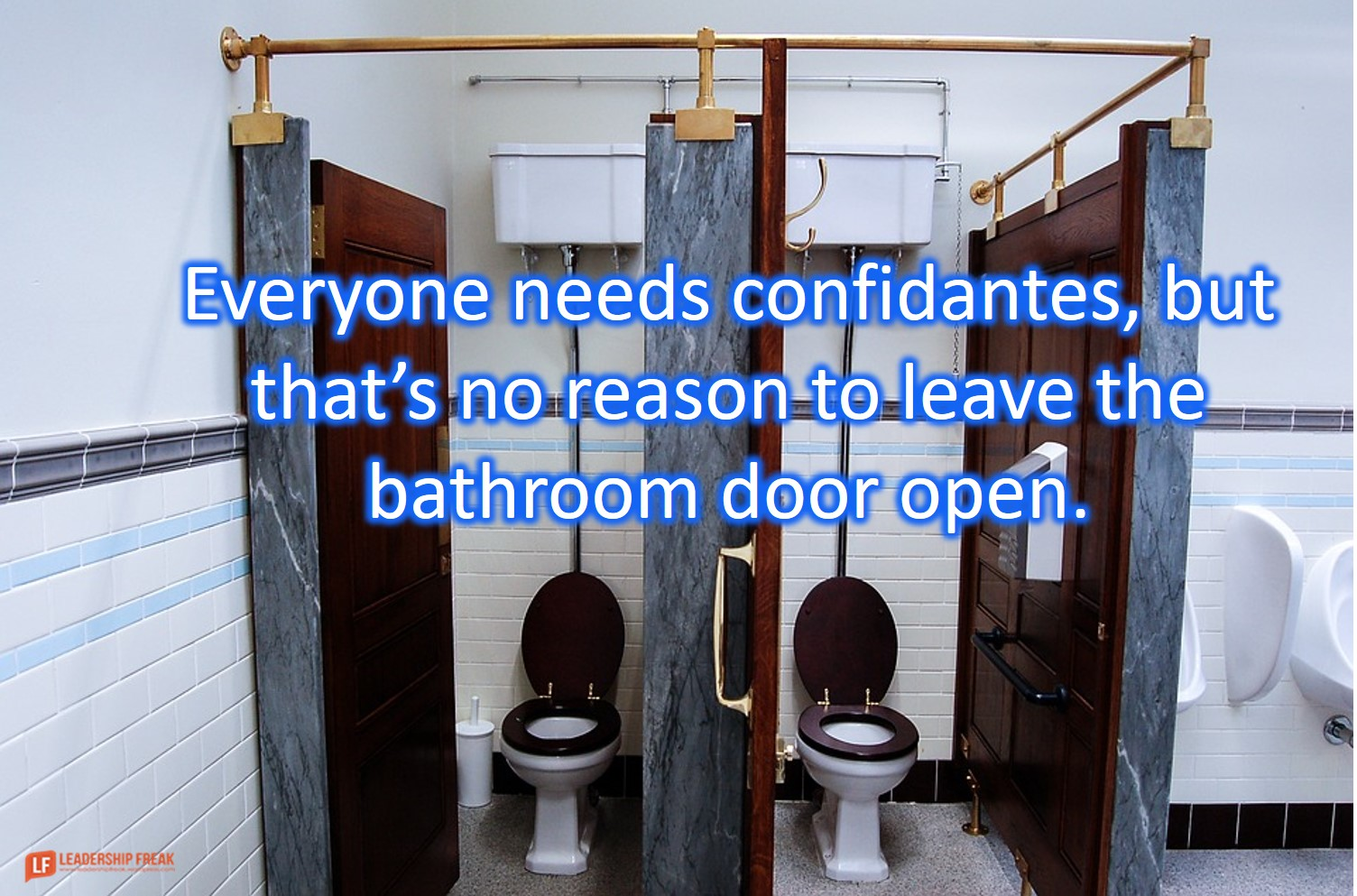 Restroom  Everyone needs confidantes, but that's no reason to leave the bathroom door open.