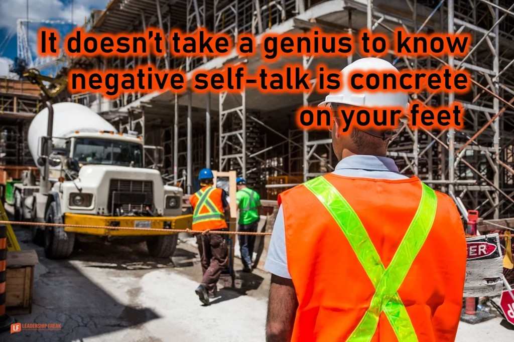 Concrete  It doesn't take a genius to know negative self-talk is concrete on your feet.