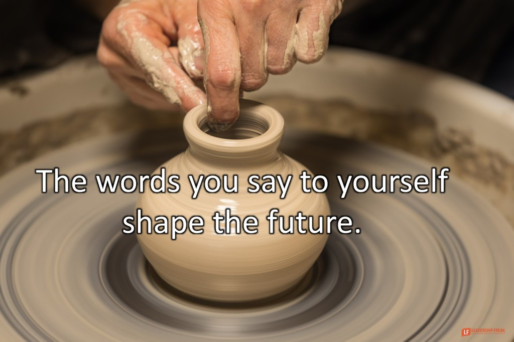 Potter, pottery, molding, shaping  The words you say to yourself shape the future.