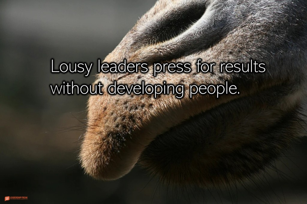 Camel - camel lips  Lousy leaders press for results without developing people.