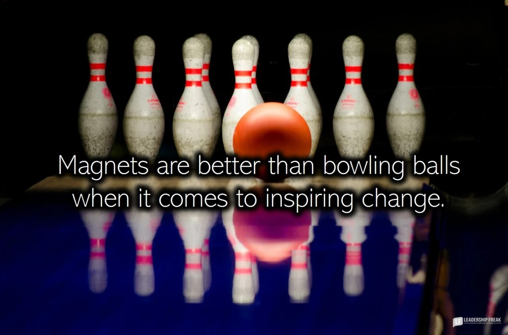 Bowling  Magnets are better than bowling balls when it comes to inspiring change.