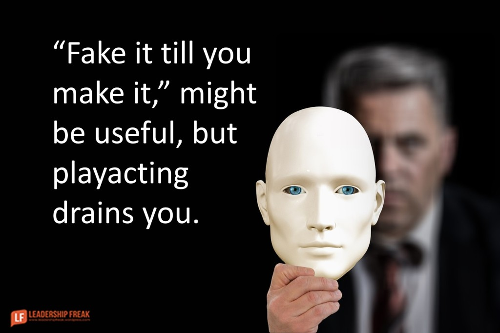 "Mask.  ""Fake it till you make it,"" might be useful, but playacting drains you."