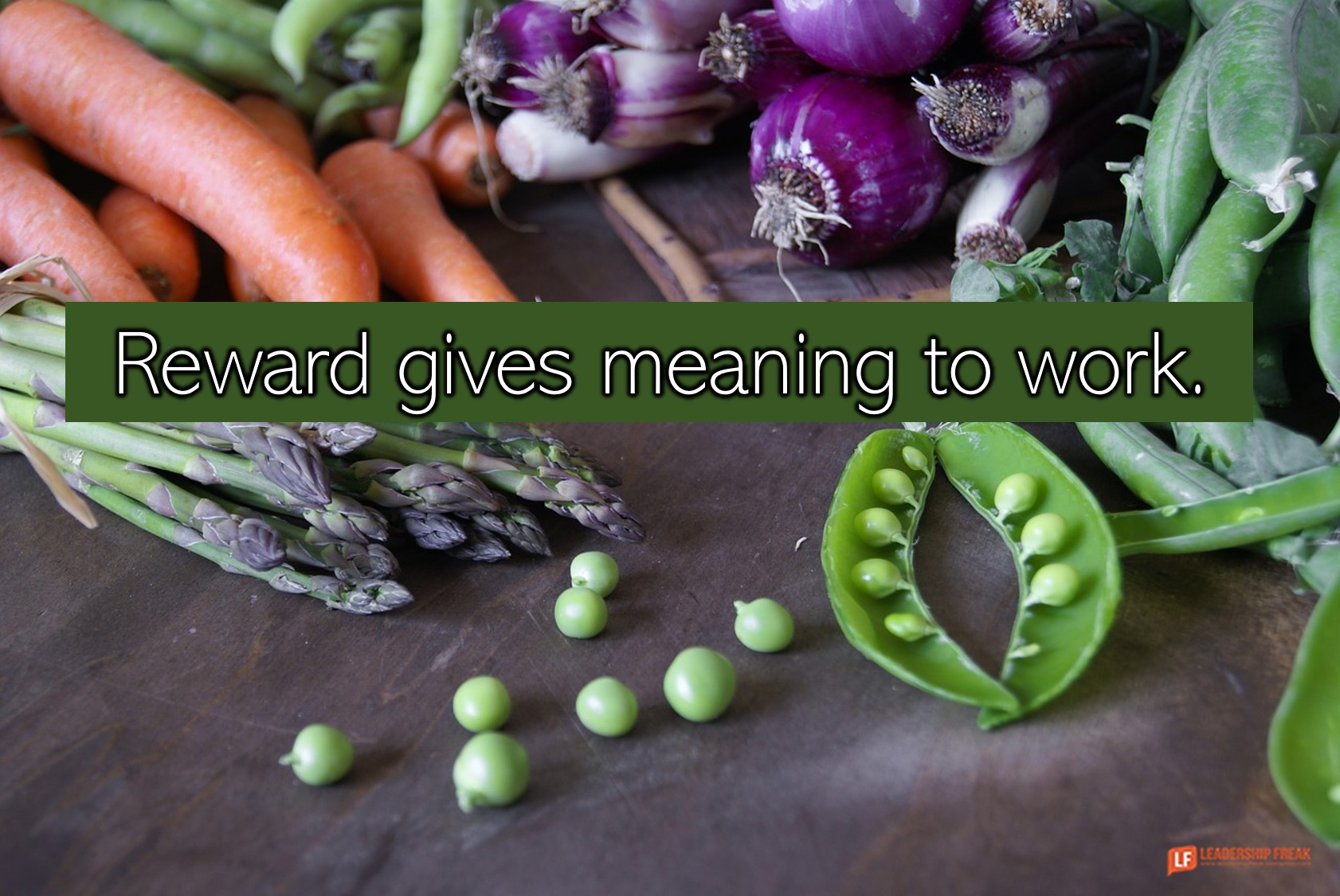Vegetables  Don't sell all the peas. Eat some. Reward gives meaning to work.