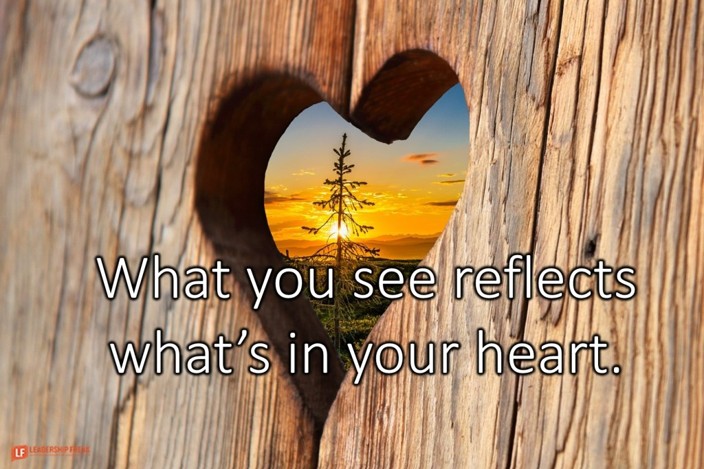 Heart  What you see reflects what's in your heart.