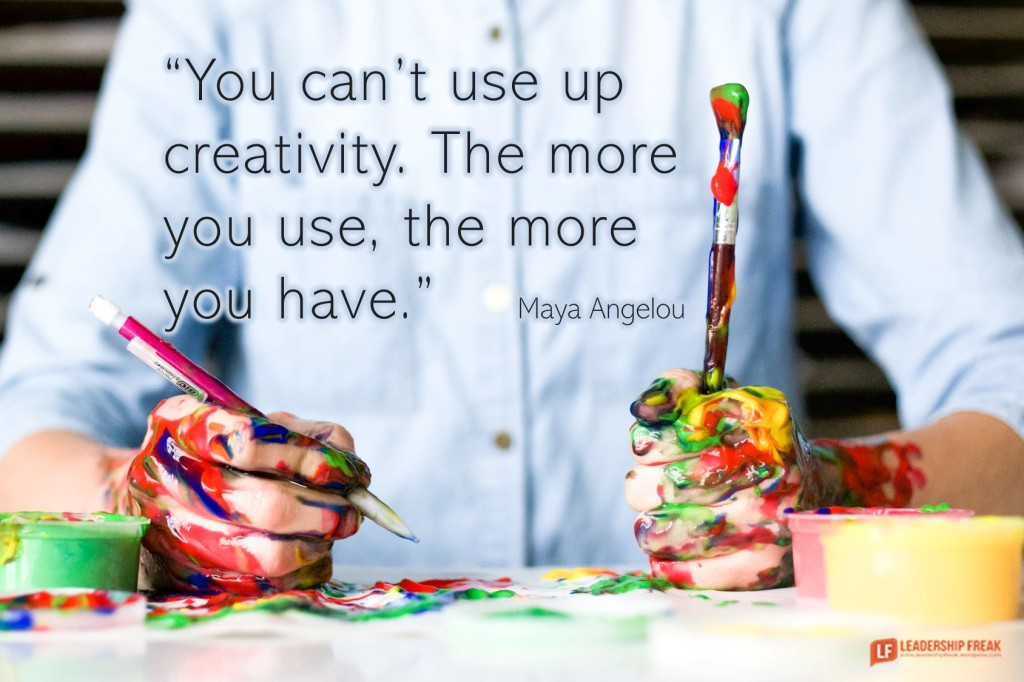 Creativity  You can't use up creativity. The more you use, the more you have. Maya Angelou