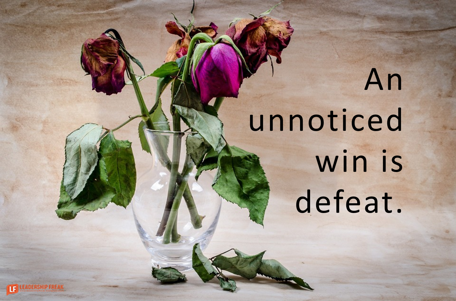 Wilted flowers. Withered.  An unnoticed win is defeat.
