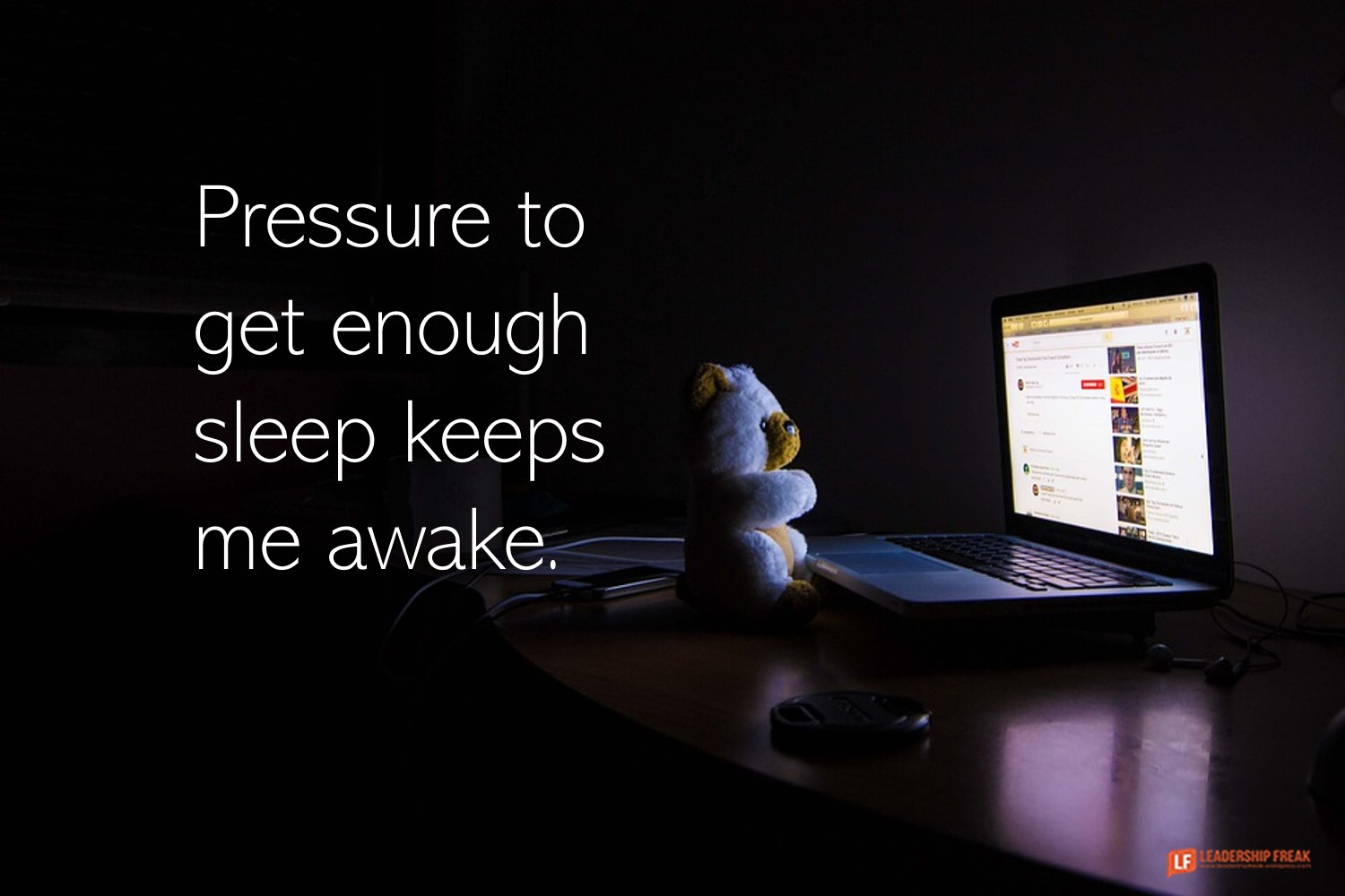 Insomnia  Pressure to get enough sleep keeps me awake.