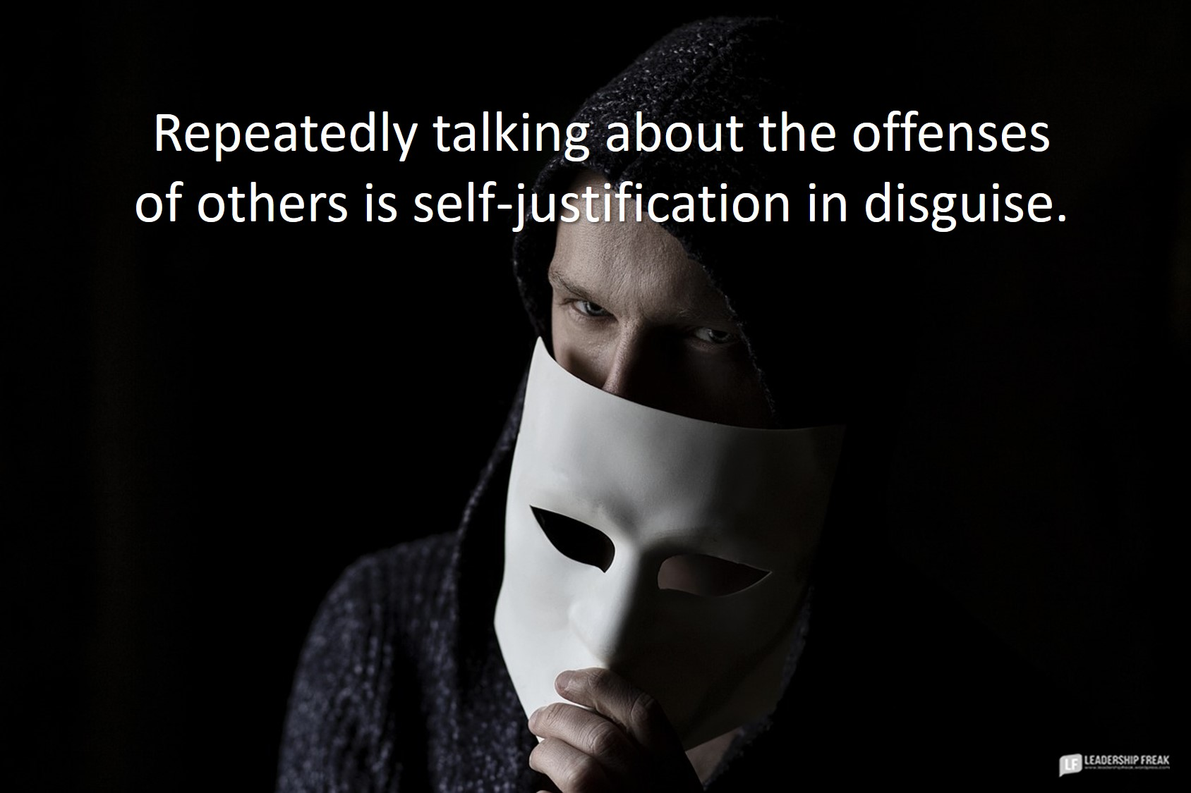 Mask  Repeatedly talking about the offenses of others is self-justification in disguise.