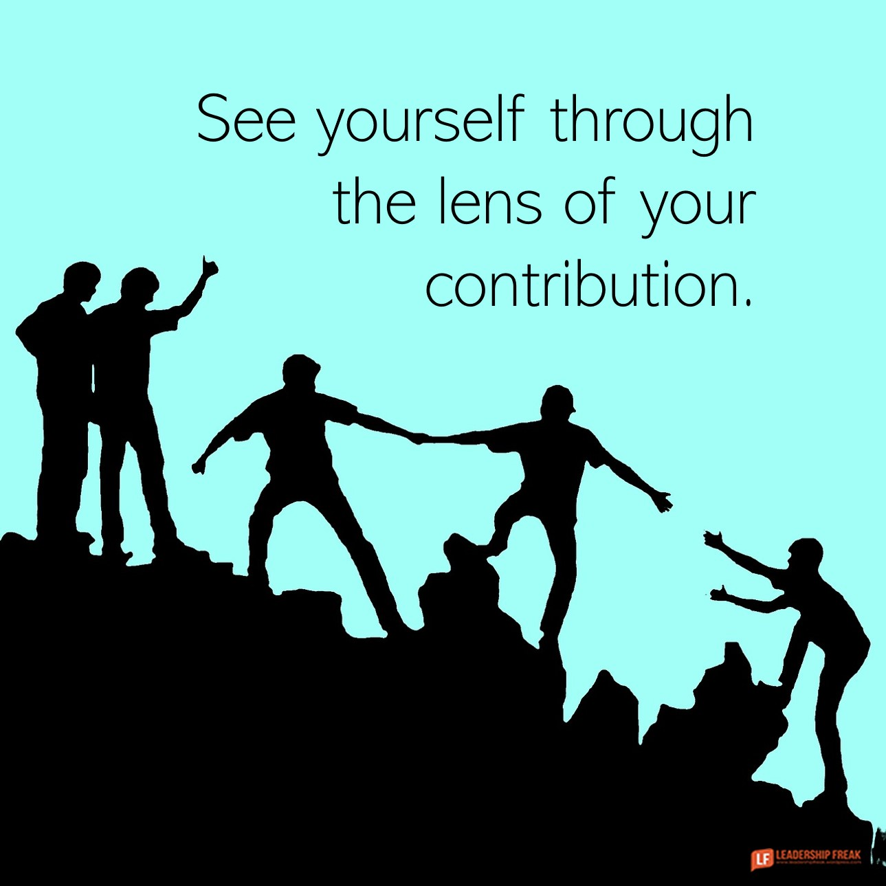 Climbers  See yourself through the lens of your contribution.