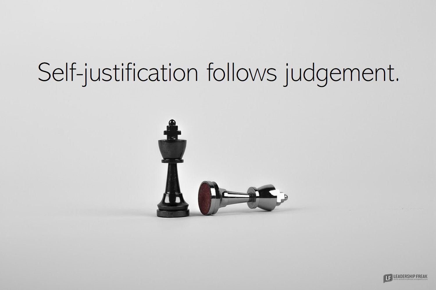 Chess pieces.  Self-justification follows judgment.