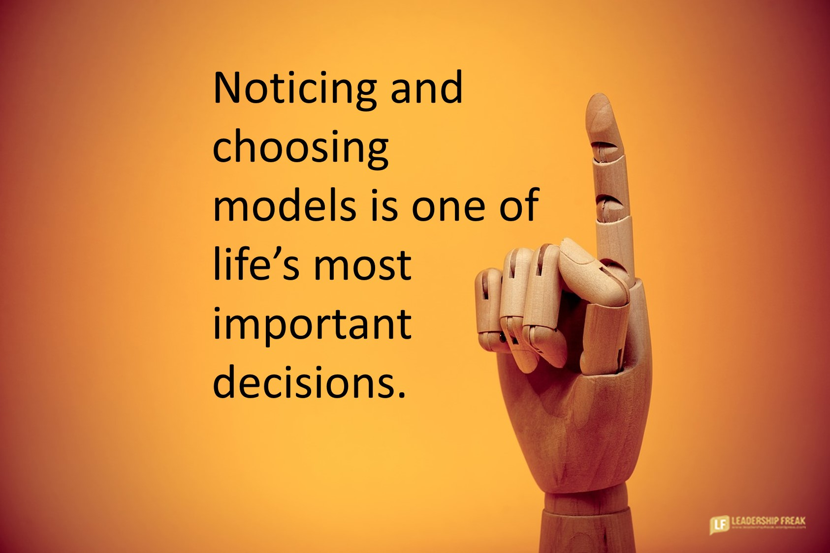 wooden model.  Noticing and choosing models is one of the life's most important decisions.