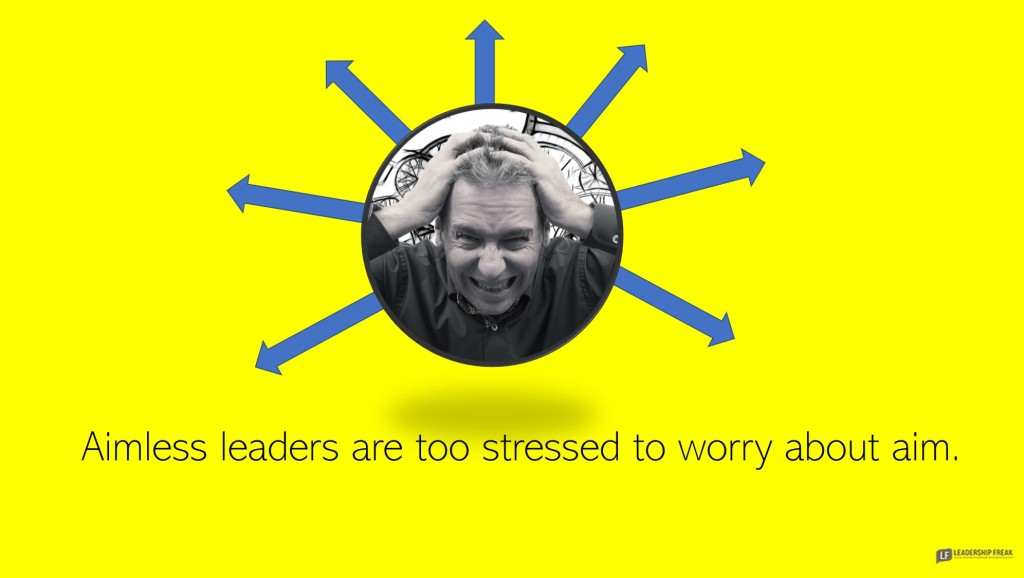 Stressed  Aimless leaders are too stressed to worry about aim.