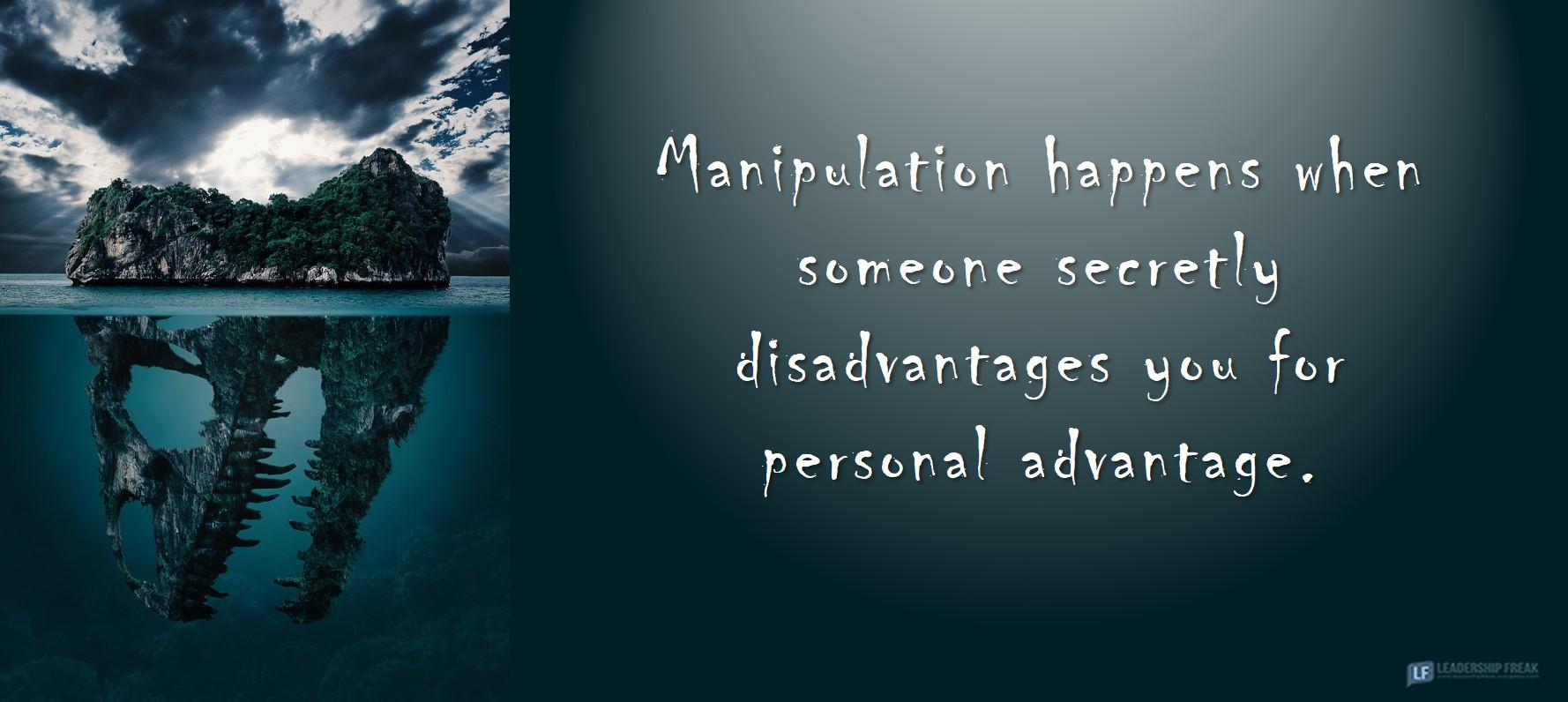Dinosaur island.  Manipulation happens when someone secretly disadvantages you for personal advantage.